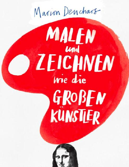 Malbuch Malen und Zeichnen wie die großen Künstler von Marion Deuchars